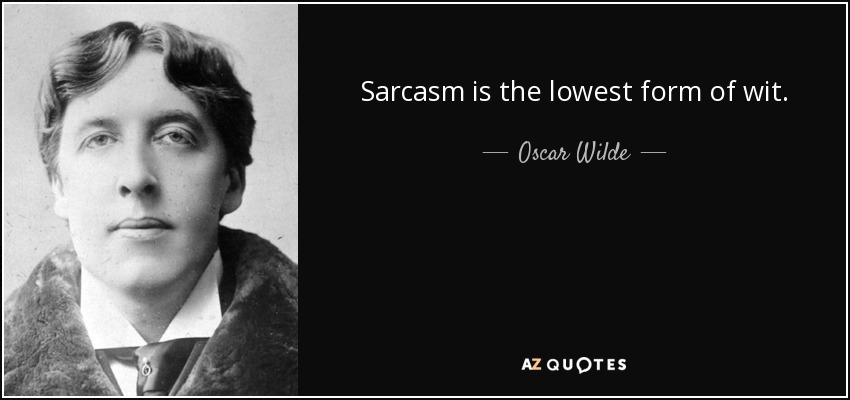 quote-sarcasm-is-the-lowest-form-of-wit-oscar-wilde-41-58-86.jpg
