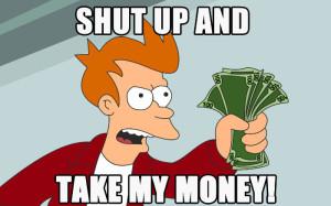 Shut-up-and-take-my-money1-300x187.jpg