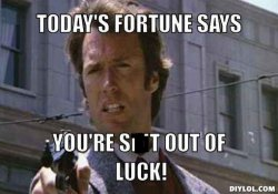 racist-dirty-harry-meme-generator-today-s-fortune-says-you-re-shit-out-of-luck-c49282.jpg